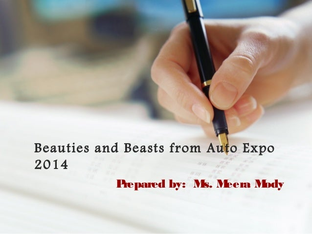 Beauties and Beasts from Auto Expo 2014 P repared by: M M s. eera M ody