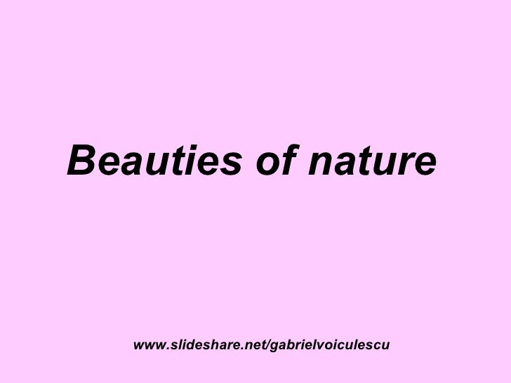 Beauties of nature       www.slideshare.net/gabrielvoiculescu