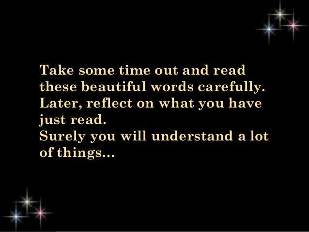 Take some time out and read these beautiful words carefully. Later, reflect on what you have just read. Surely you will un...