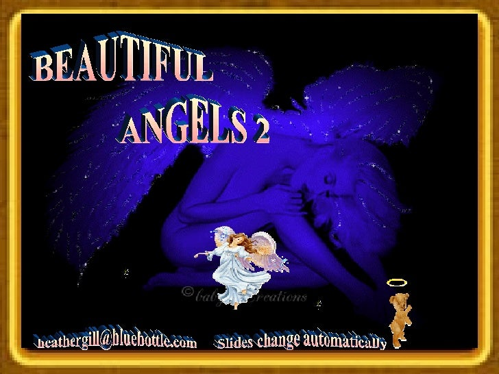 BEAUTIFUL ANGELS 2 [email_address] Slides change automatically