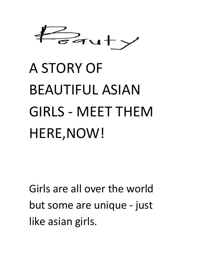 A STORY OF BEAUTIFUL ASIAN GIRLS - MEET THEM HERE,NOW! Girls are all over the world but some are unique - just like asian ...