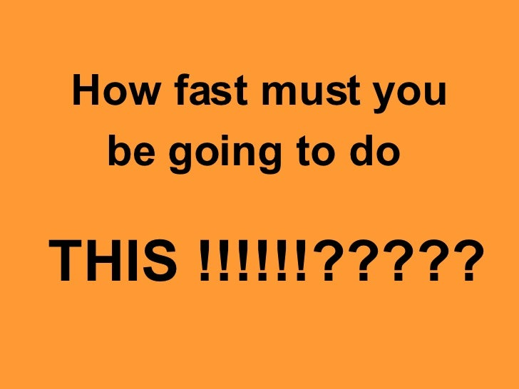 How fast must you be going to do   THIS !!!!!!?????