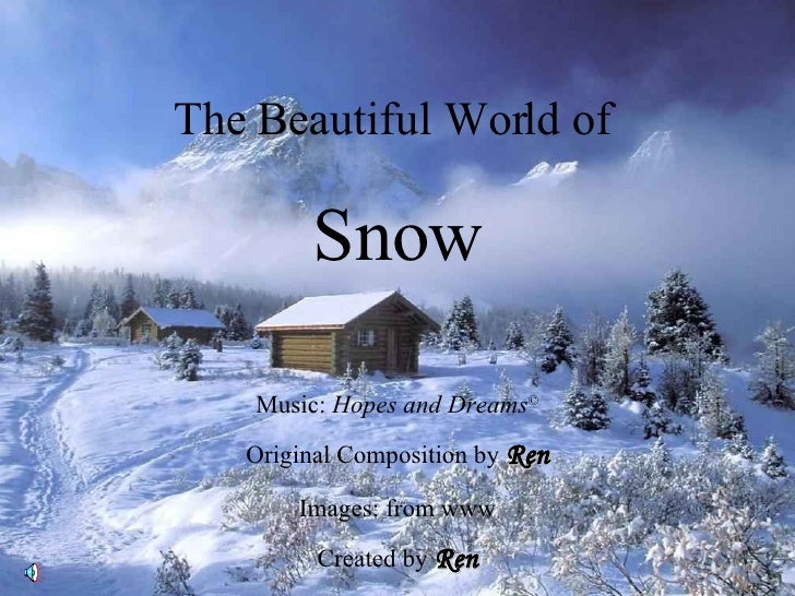 The Beautiful World of  Snow Music:  Hopes and Dreams © Original Composition by  Ren Images: from www Created by  Ren