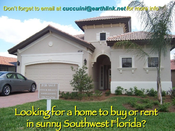 Looking for a home to buy or rent in sunny Southwest Florida? Don't forget to email at  [email_address]  for more info