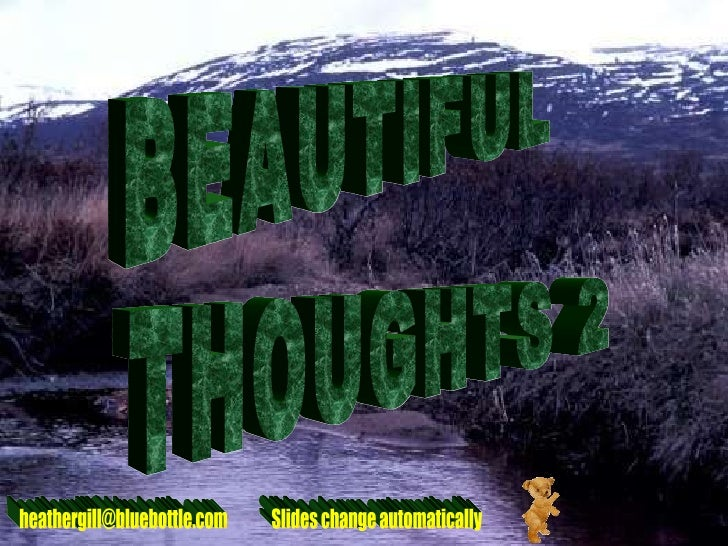 BEAUTIFUL THOUGHTS 2 [email_address] Slides change automatically