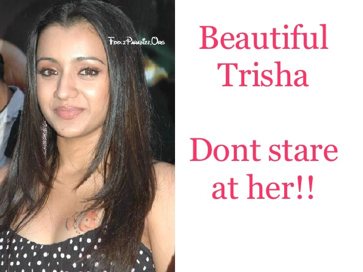 Beautiful  Trisha  Dont stare  at her!!