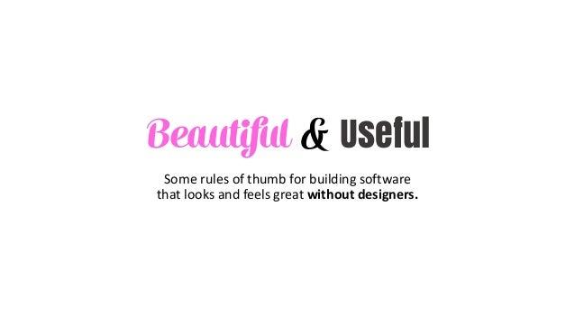 Beautiful & Useful Somerulesofthumbforbuildingsoftware thatlooksandfeelsgreatwithoutdesigners.