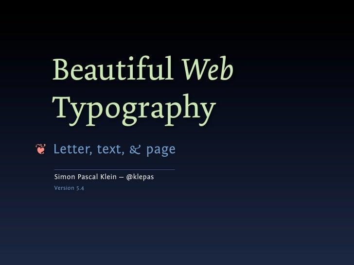 Beautiful Web   Typography ❦ Letter, text, & page   Simon Pascal Klein — @klepas   Version 5.4