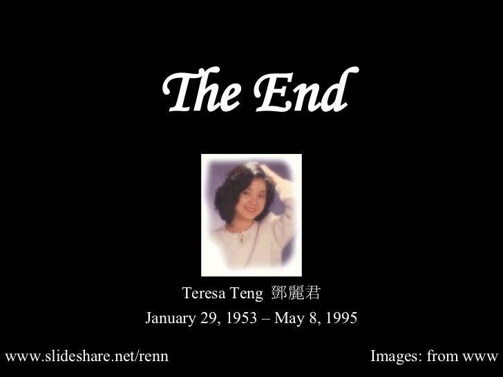 The End www.slideshare.net/renn Images: from www Teresa Teng  鄧麗君 January 29, 1953 – May 8, 1995