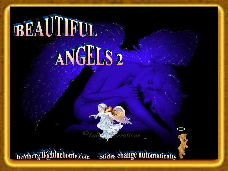 BEAUTIFUL ANGELS 2 [email_address] Slides change automatically