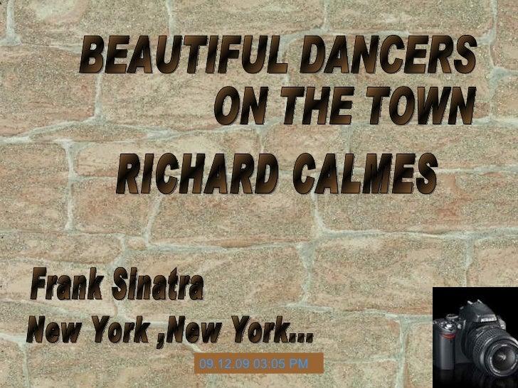 BEAUTIFUL DANCERS  ON THE TOWN RICHARD CALMES Frank Sinatra New York ,New York... 08.06.09   11:41 AM