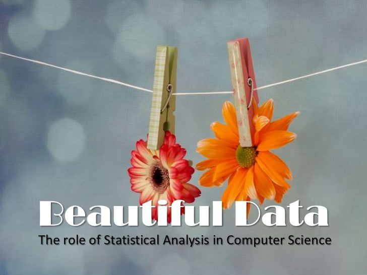 Beautiful DataThe role of Statistical Analysis in Computer Science