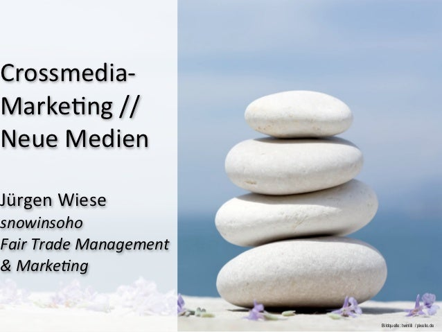 Crossmedia-‐Marke-ng // Neue Medien  Jürgen Wiese snowinsoho Fair Trade Management & Marke4ng  ...