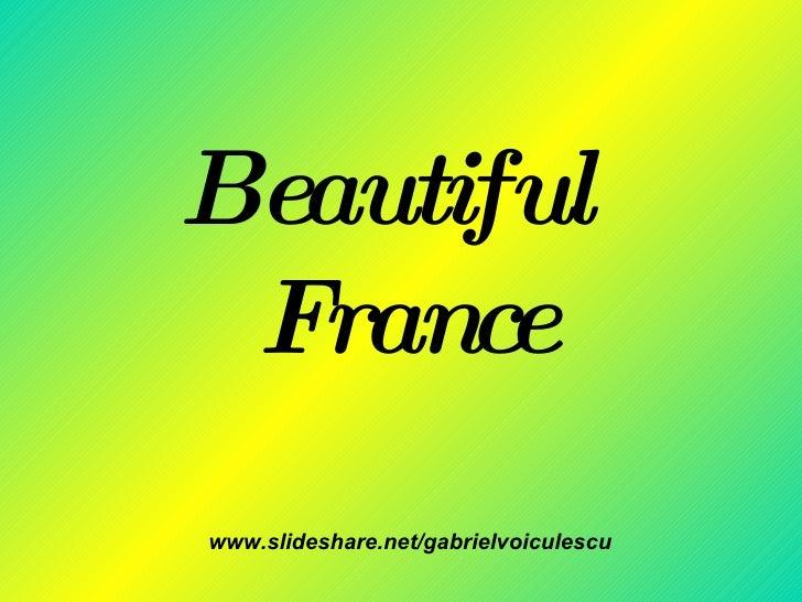 Beautiful  France www.slideshare.net/gabrielvoiculescu