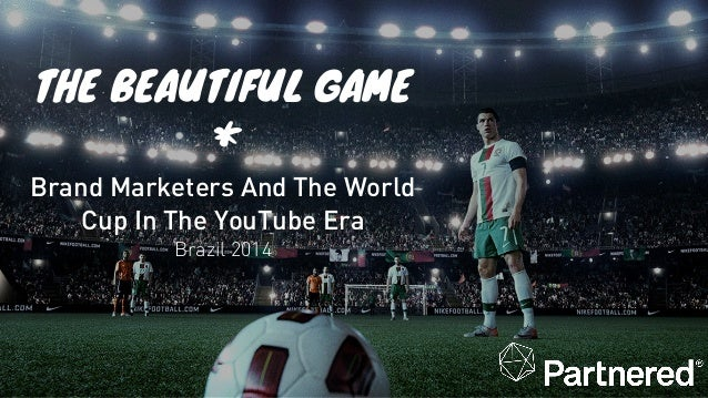 The Beautiful Game: Brand Marketers & The World Cup In The Era Of YouTube Slide 1