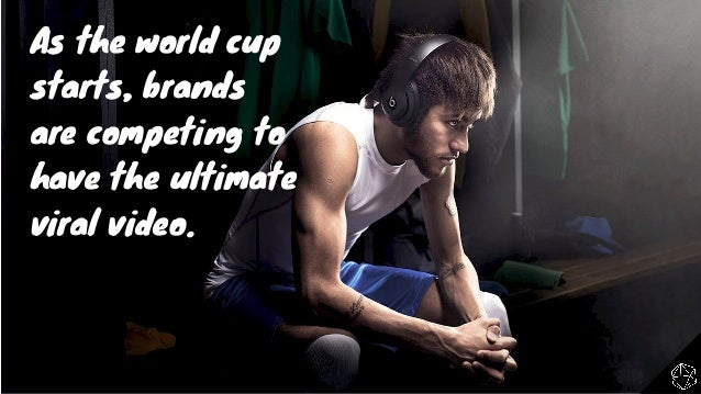 The Beautiful Game: Brand Marketers & The World Cup In The Era Of YouTube Slide 16