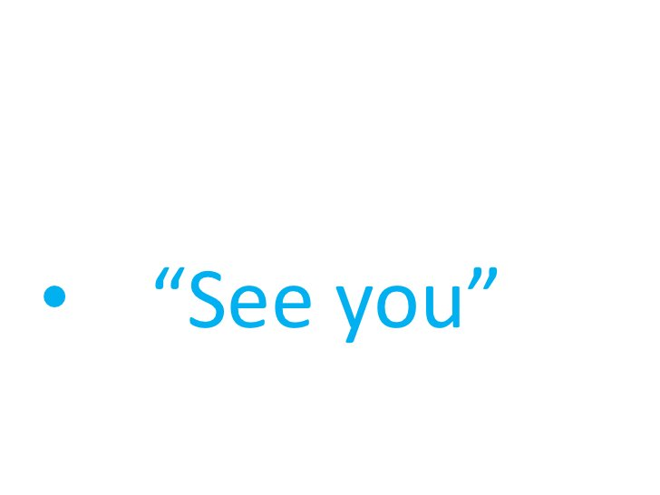 """""""See you""""           <br />"""