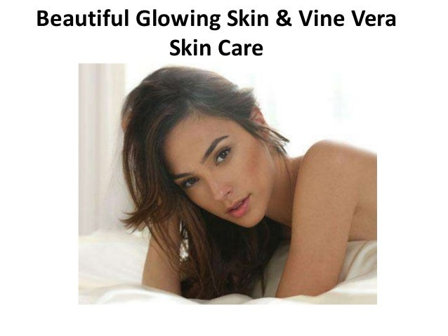 Beautiful Glowing Skin & Vine Vera Skin Care