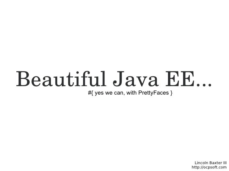Beautiful Java EE... #{ yes we can, with PrettyFaces }