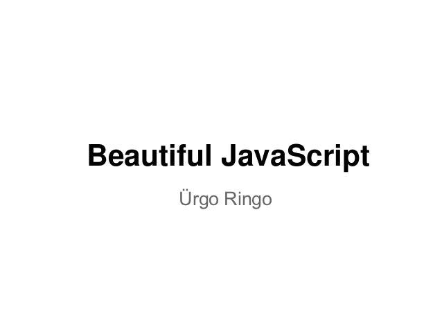 Beautiful JavaScript      Ürgo Ringo