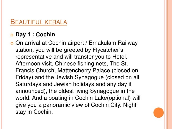 BEAUTIFUL KERALA Day 1 : Cochin On arrival at Cochin airport / Ernakulam Railway  station, you will be greeted by Flycat...