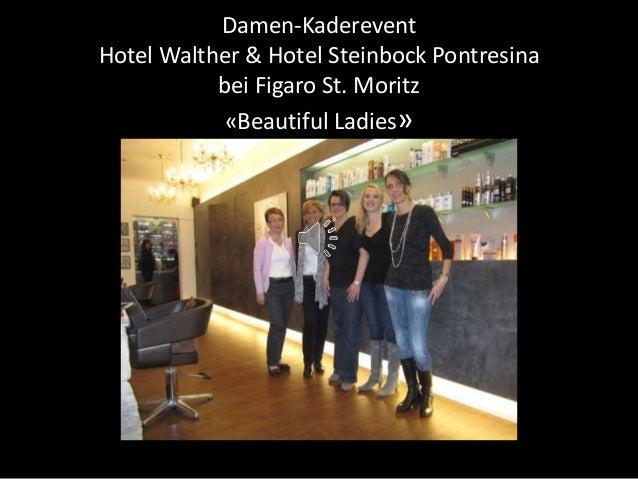 Damen-Kaderevent  Hotel Walther & Hotel Steinbock Pontresina  bei Figaro St. Moritz  «Beautiful Ladies»