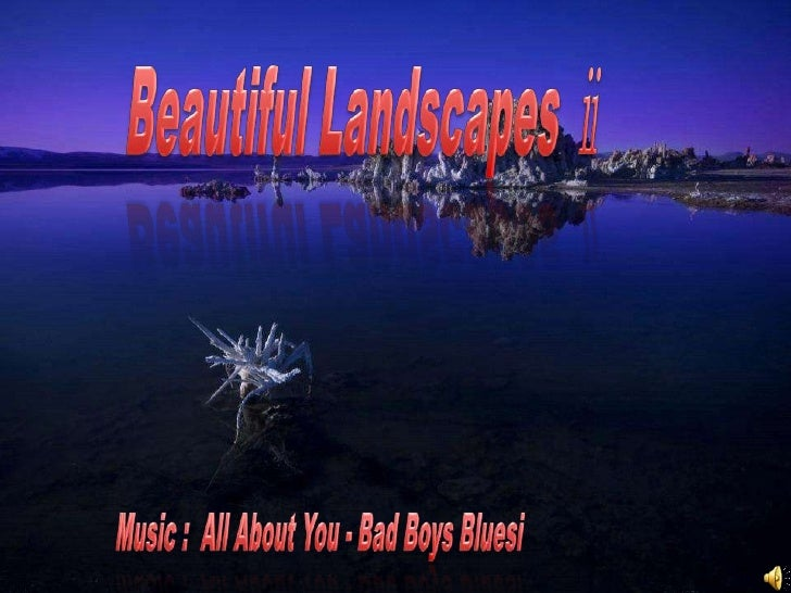 Beautiful Landscapes ⅱ<br /> Music :  All About You - Bad Boys Bluesi<br />