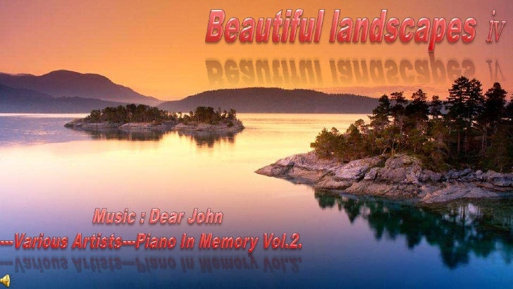 Beautiful landscapes ⅳ <br />Music : Dear John<br />---Various Artists---Piano In Memory Vol.2. <br />