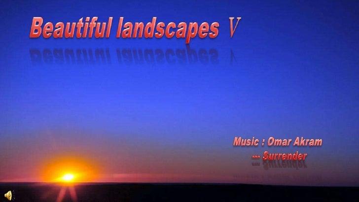 Beautiful landscapes Ⅴ <br />Music : Omar Akram<br />--- Surrender<br /> <br />