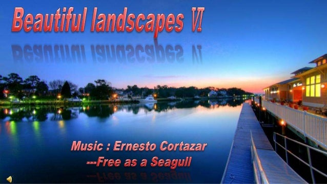 Beautiful landscapes Ⅵ <br />Music : Ernesto Cortazar<br />---Free as a Seagull<br />