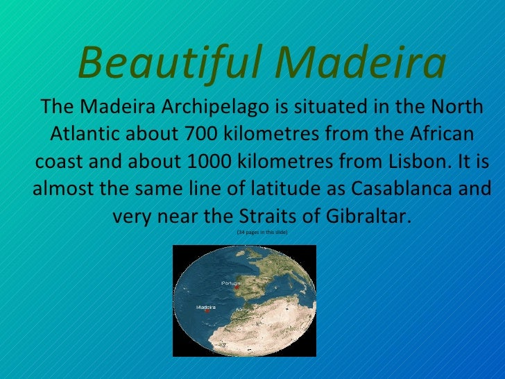 Beautiful  Madeir a The Madeira Archipelago is situated in the North Atlantic about 700 kilometres from the African coast ...