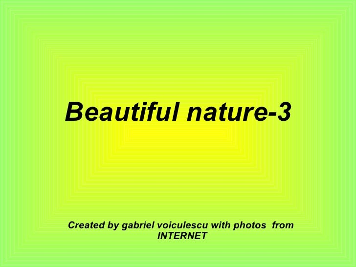 Beautiful nature-3 Created by gabriel voiculescu with photos  from  INTERNET