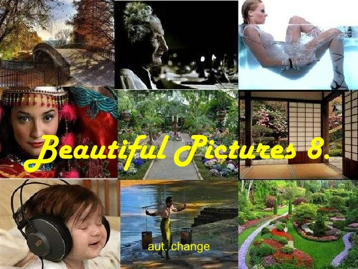 Beautiful Pictures 8. aut. change