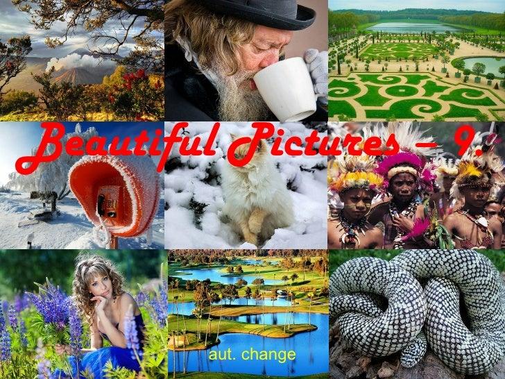Beautiful Pictures – 9. aut. change