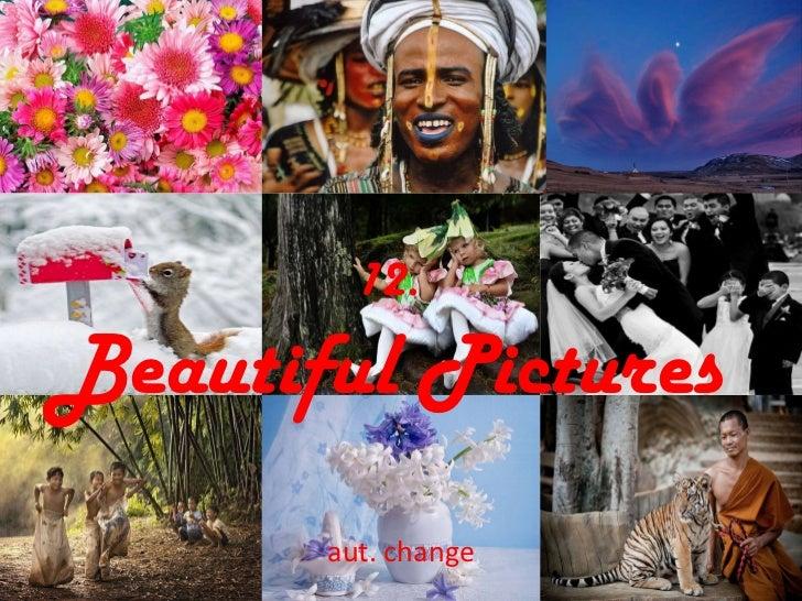12. Beautiful Pictures aut. change