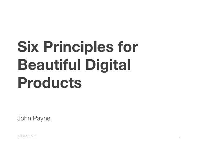 Six Principles forBeautiful DigitalProductsJohn Payne                      1