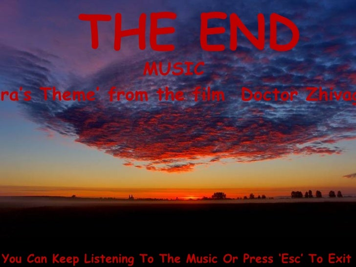 THE END MUSIC ' Lara's Theme' from the film  Doctor Zhivago You Can Keep Listening To The Music Or Press 'Esc' To Exit