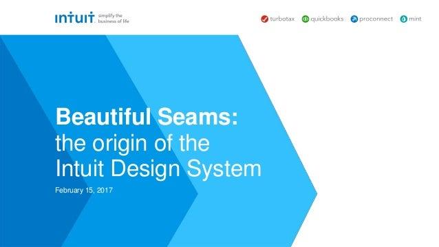 February 15, 2017 Beautiful Seams: the origin of the Intuit Design System