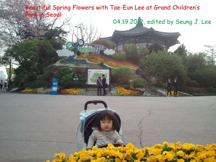 Beautiful Spring Flowers with Tae-Eun Lee at Grand Children'sPark in Seoul                               04.19.2012, edite...
