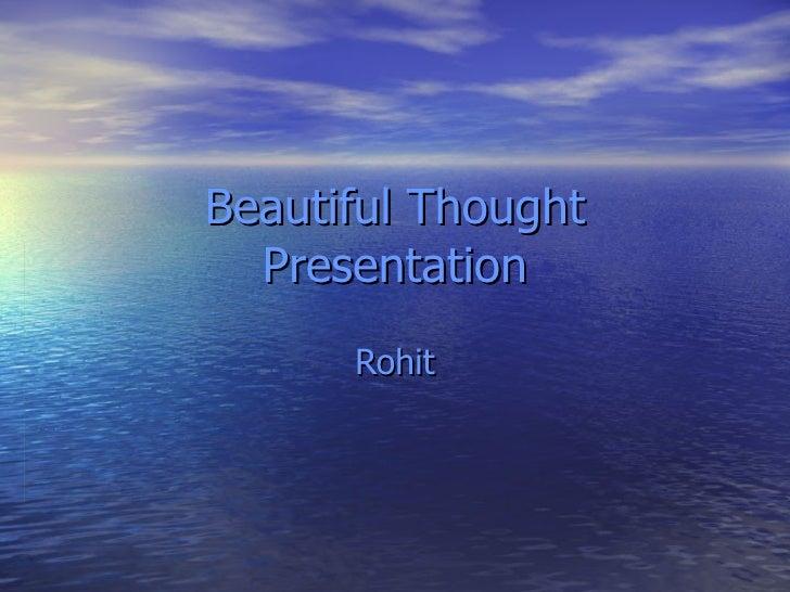 Beautiful Thought   Presentation       Rohit