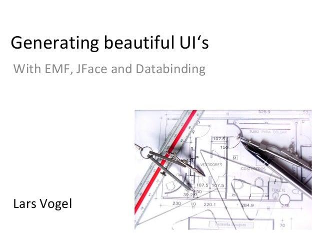 Generating beautiful UI's With EMF, JFace and Databinding Lars Vogel