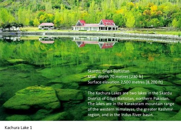 Skardu, Gilgit-BaltistanMax. depth 70 metres [230 ft]Surface elevation 2,500 metres [8,200 ft]The Kachura Lakes are two la...