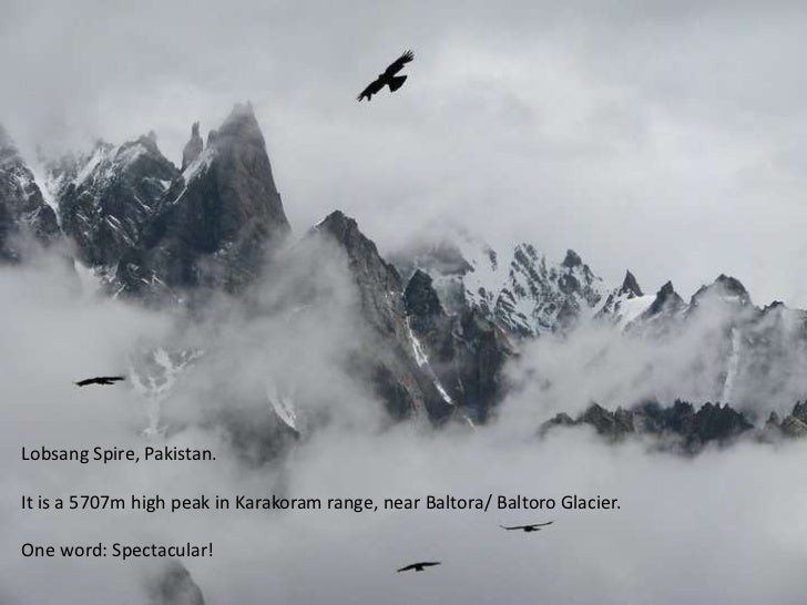 Lobsang Spire, Pakistan. It is a 5707m high peak in Karakoram range, near Baltora/ Baltoro Glacier.One word: Spectacular!<...