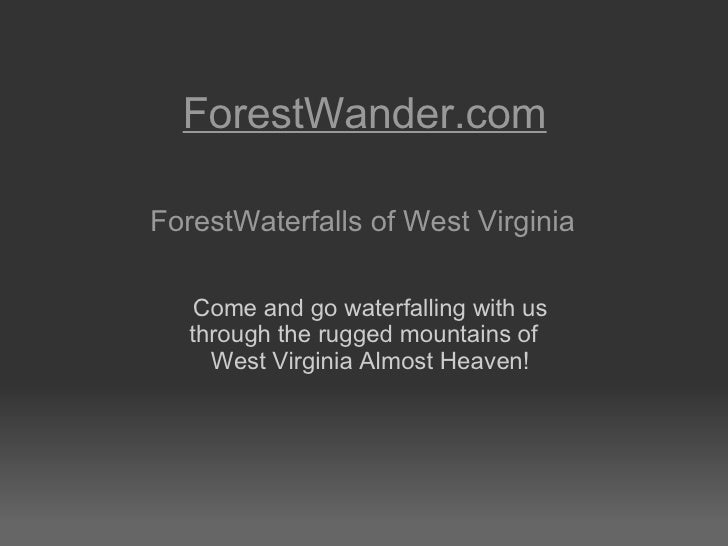 ForestWander.com ForestWaterfalls of West Virginia     Come and go waterfalling with us through the rugged mountains of   ...