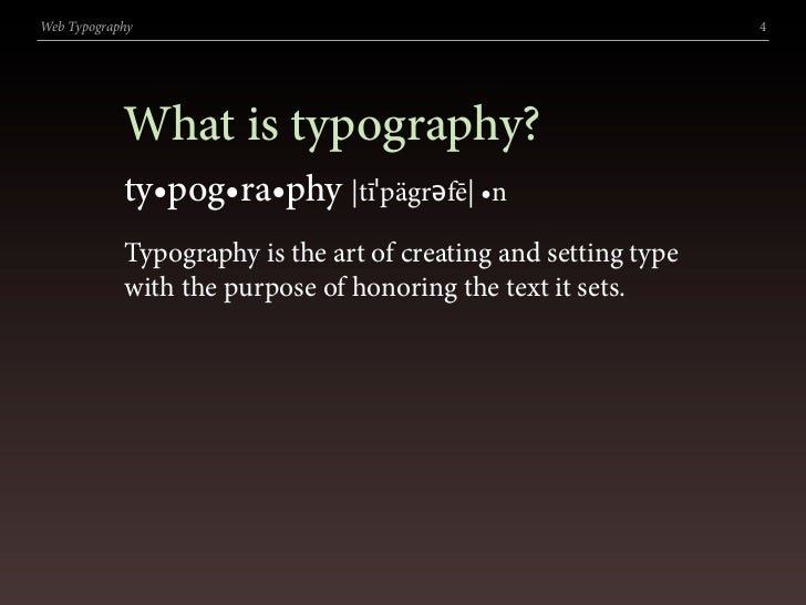 Web Typography                                                   4                 What is typography?             ty•pog•...