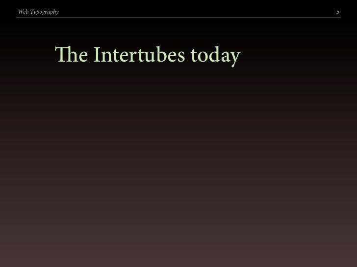 Web Typography                    5                 e Intertubes today