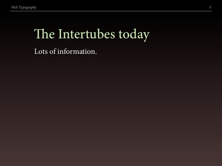 Web Typography                     5                 e Intertubes today             Lots of information.