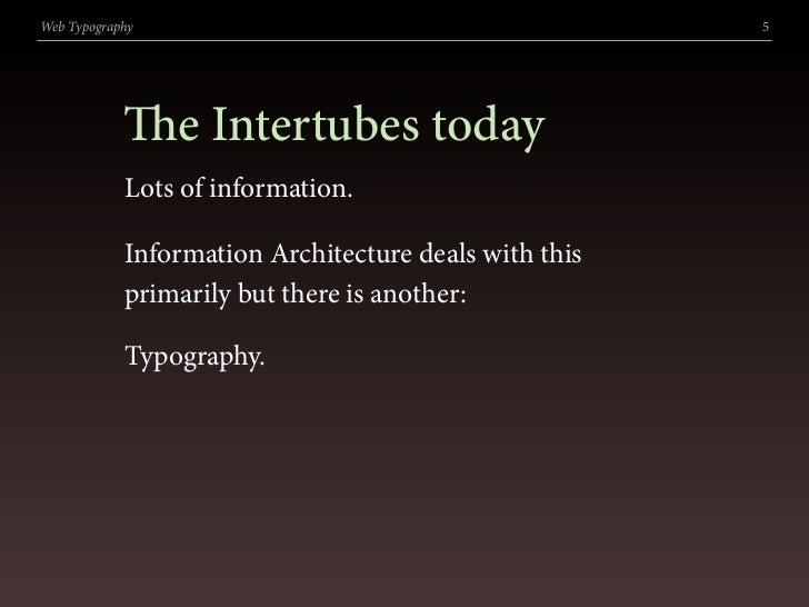 Web Typography                                         5                 e Intertubes today             Lots of informati...