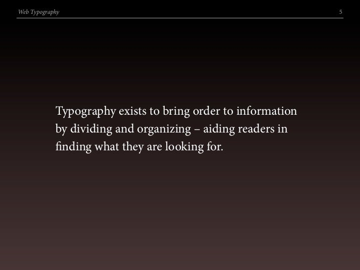 Web Typography                                                5                 Typography exists to bring order to inform...