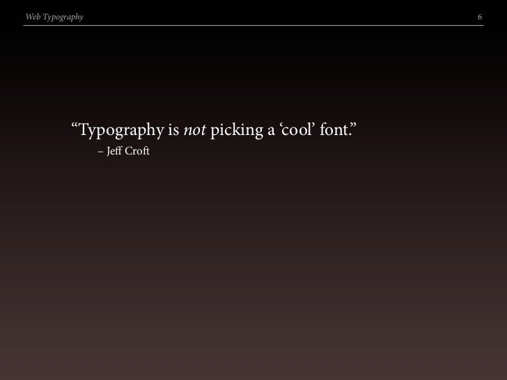 """Web Typography                                         6               """"Typography is not picking a 'cool' font.""""         ..."""
